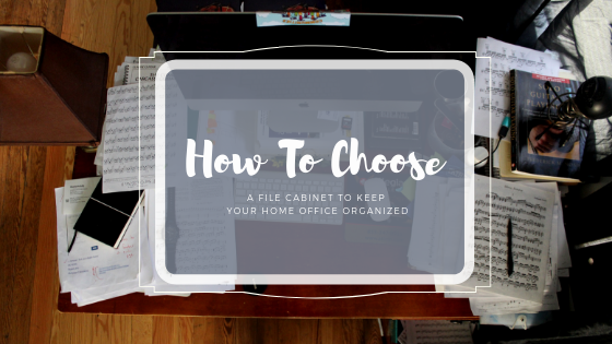 How to Choose a File Cabinet that Keeps Your Home Office Organized