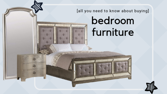 All You Need To Know About Buying Bedroom Furniture
