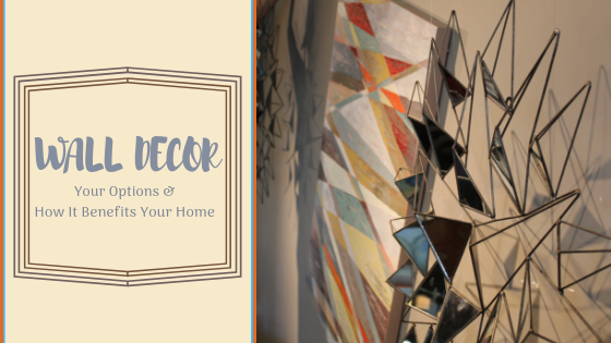 Wall Decor: Your Options and How It Benefits Your Home